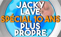 Jacky Lave Plus Propre spécial 10 ans