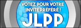 JLPP : Votez pour votre invité préféré !